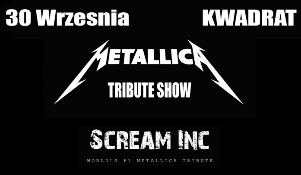 Going. | Tribute to Metallica show! – Scream INC - Klub Studencki Kwadrat