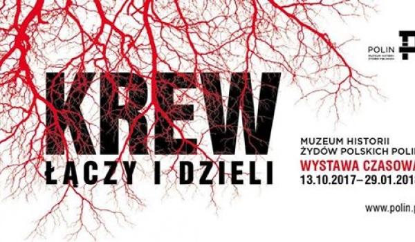 Going.   Wystawa: Krew. Łączy i dzieli - Muzeum Historii Żydów Polskich POLIN