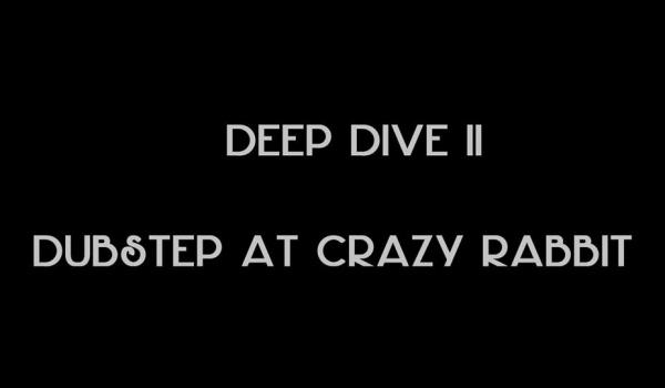 Going. | DEEP DIVE II x Dubstep