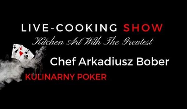 Going. | Kulinarny Poker - Live-Cooking Show z Arkadiuszem Bober! - Restauracja L'Entre Villes