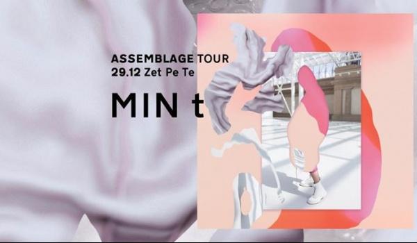 Going. | MIN t Live - Assemblage Tour + Charlie, Virtual Geisha