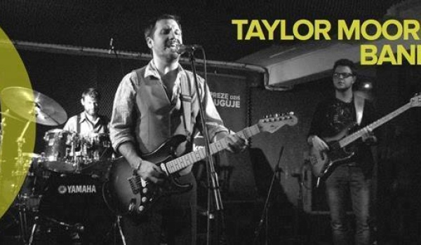 Going. | Taylor Moore Band