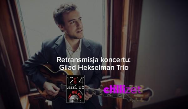 Going. | Retransmisja: Gilad Hekselman Trio