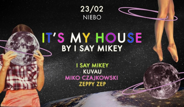 Going.   It's My House! by I Say Mikey - Niebo