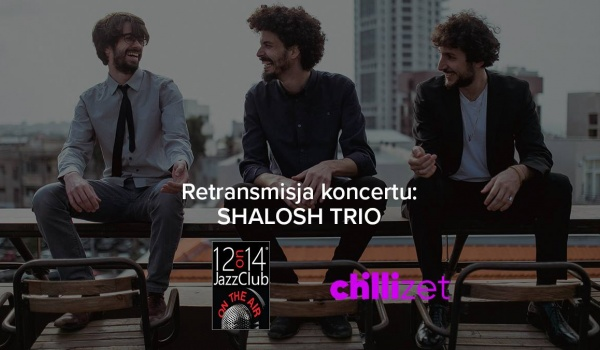Going. | Retransmisja: Shalosh Trio - 12on14 Jazz Club