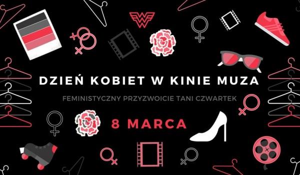 Going.   Dzień Kobiet w Muzie / Feministyczny Przyzwoicie Tani Czwartek - Kino Muza w Poznaniu