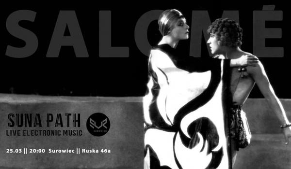 Going. | Salomé // film z muzyką na żywo // Suna Path - Surowiec