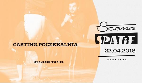 Going.   Casting.Poczekalnia / spektakl - Klub SPATiF