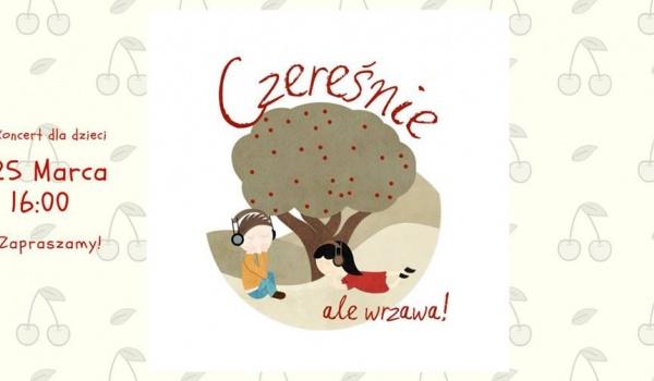 Going.   Czereśnie / Koncert (nie tylko) dla dzieci - DZiK