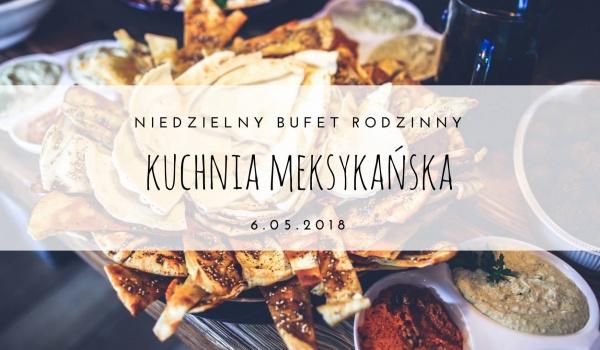 Niedzielny Bufet Rodziny Kuchnia Meksykańska Niedziela 6 Maja 2018