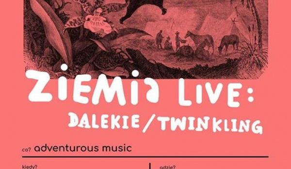 Going. | Ziemia LIVE: Dalekie / Twinkling - Ziemia