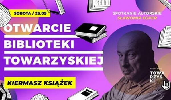 Going. | Otwarcie Biblioteki Towarzyskiej / Spotkanie ze Sławomirem Koprem - Nocny Targ Towarzyski