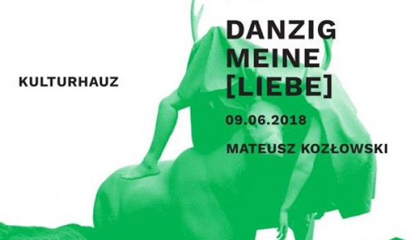 Going. | Danzig meine [Liebe] 3: Mateusz Kozłowski - Kulturhauz