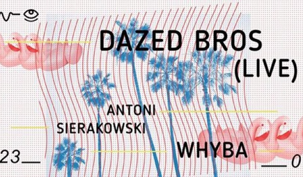Going. | Dazed Bros [live] w. Antoni Sierakowski, Whyba - Czuła jest noc