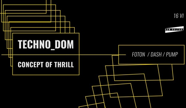 Going. | Techno_DOM ■ Concept Of Thrill ■ Foton / Dash / Pump - Dom Kultury Lublin