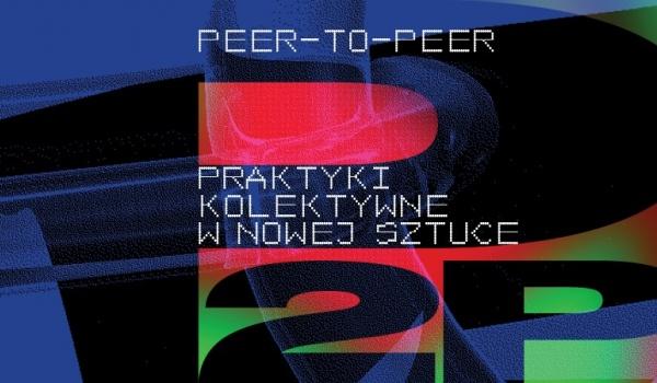 Going. | Oprowadzanie kuratorskie po wystawie Peer-to-peer - Muzeum Sztuki w Łodzi
