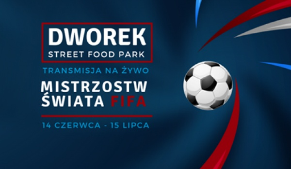 Going. | Mistrzostwa Świata w piłce nożnej 2018 - Dworek Street Food Park Kraków