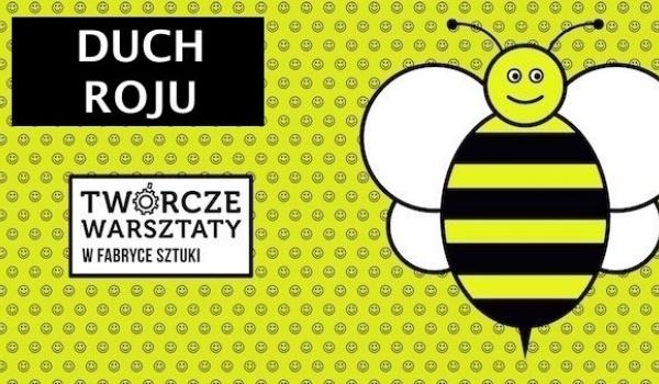 Going. | Duch roju - Twórcze Warsztaty pszczelarskie dla dorosłych - Fabryka Sztuki w Łodzi