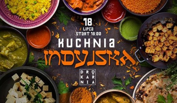 Kuchnia Indyjska Warsztaty Kulinarne środa 18 Lipca 2018
