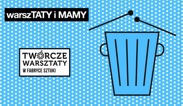 Going.   WarszTaty i Mamy - Twórcze Warsztaty rodzinne - Fabryka Sztuki w Łodzi