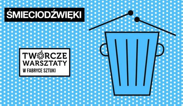 Going. | Śmieciodźwięki - Twórcze Warsztaty dla dzieci - Fabryka Sztuki w Łodzi