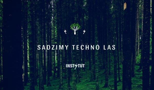 Going. | Instytut sadzi pierwszy Techno Las! - Stefanów