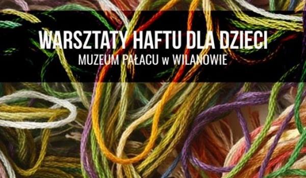Going. | Warsztaty haftu dla dzieci - Muzeum Pałacu Króla Jana III w Wilanowie