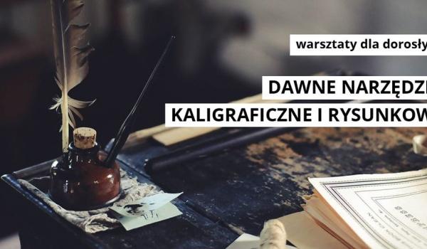 Going.   Warsztaty dla dorosłych / Dawne narzędzia kaligraficzne - Galeria im. Sleńdzińskich w Białymstoku