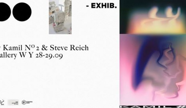 Going. | Exhib. • • – Kamil #2 and Steve Reich - W Y