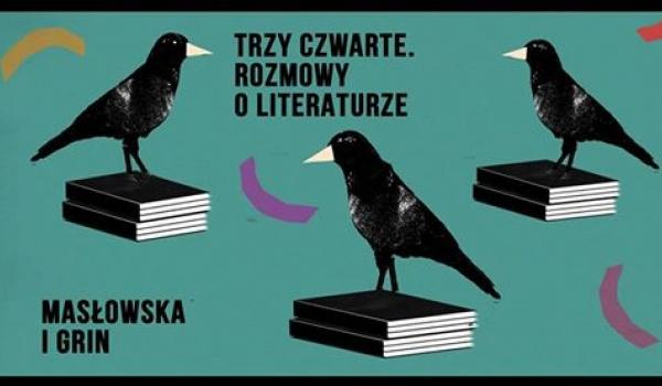 Going.   Trzy czwarte. Rozmowy o literaturze: Masłowska i Grin - Tajne Komplety