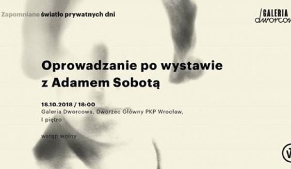 Going.   Oprowadzanie po wystawie z Adamem Sobotą - Dworzec Główny PKP we Wrocławiu