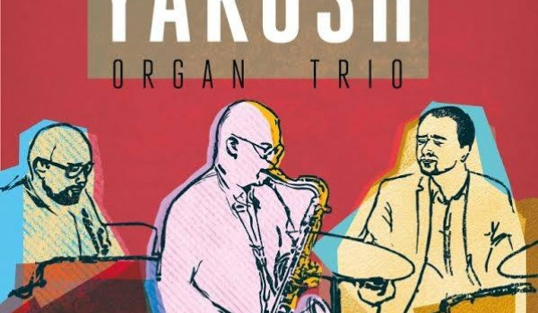 Going. | Yarosh Organ Trio - Harris Piano Jazz Bar