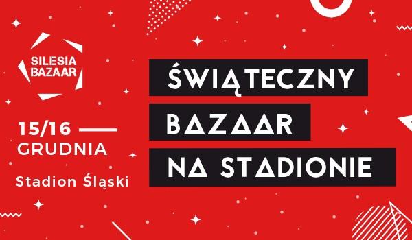 Going. | SILESIA BAZAAR vol.10 - edycja świąteczna - Stadion Śląski