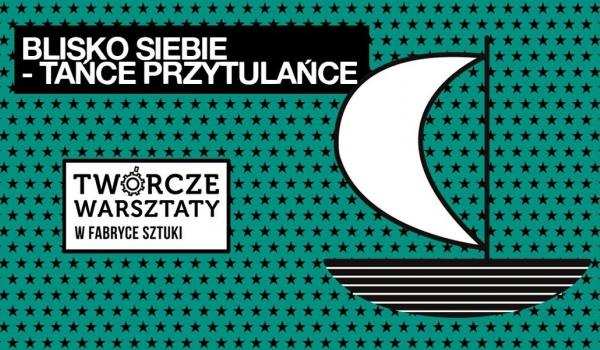 Going.   Tańce przytulańce - Twórcze Warsztaty rodzinne - Fabryka Sztuki w Łodzi
