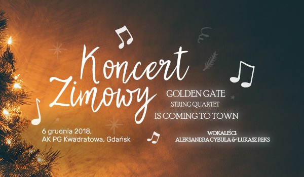 Going. | Golden Gate is coming to town - Koncert Zimowy - AK PG Kwadratowa