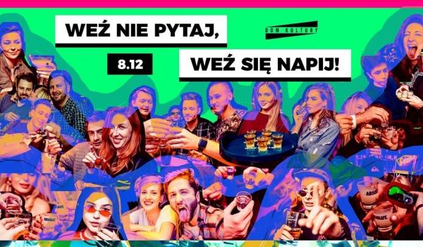 Going. | Weź nie pytaj, weź się napij! - Dom Kultury Lublin