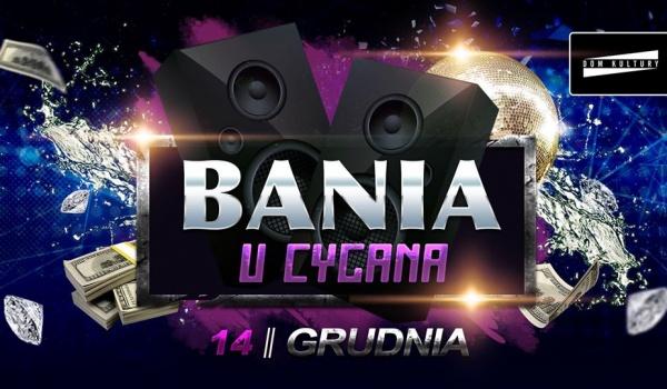 Going. | BANIA u Cygana! Kicz party - Dom Kultury Lublin