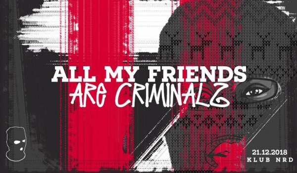 Going. | All My Friends Are Criminalz - NRD Klub