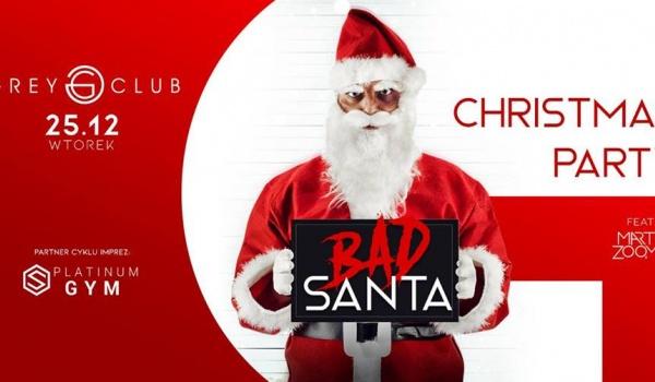 Going.   Bad Santa - Christmas Party - Grey Club