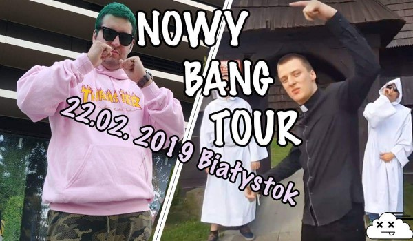 Going. | Sowa NOWY BANG TOUR + Młodszy Brat Białystok - Herkulesy klub