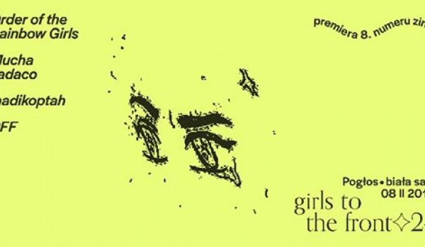 Going. | Girls to the Front #24: Premiera 8. numeru zina | koncerty + djs - Pogłos
