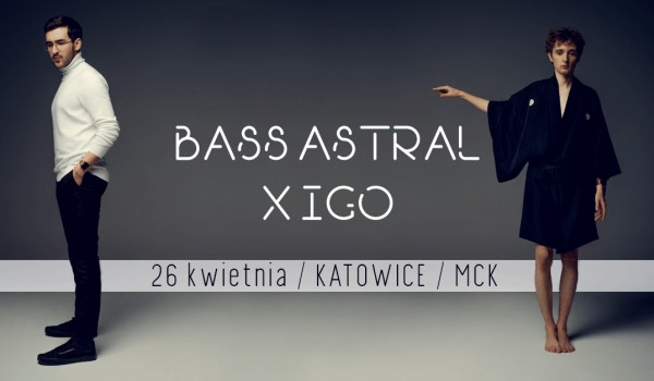 Going.   SOLD OUT // BASS ASTRAL X IGO / KATOWICE - MCK