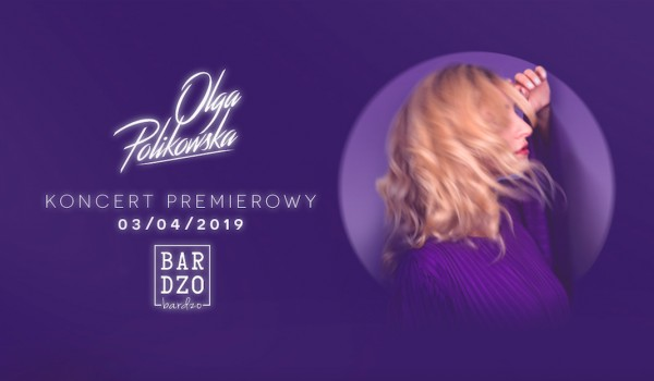 Going. | Olga Polikowska | Koncert premierowy - BARdzo bardzo