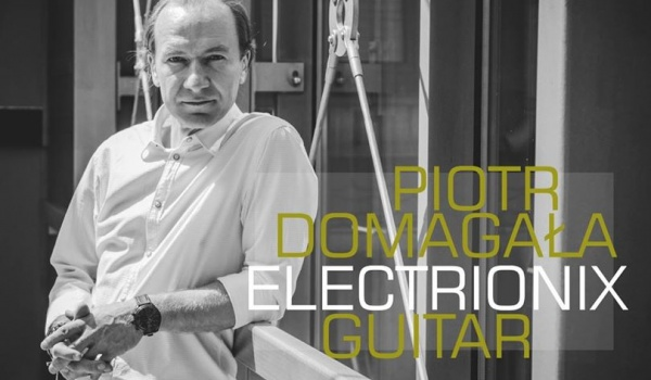 Going. | Piotr Domagała ElecTrioniX Guitar - Harris Piano Jazz Bar