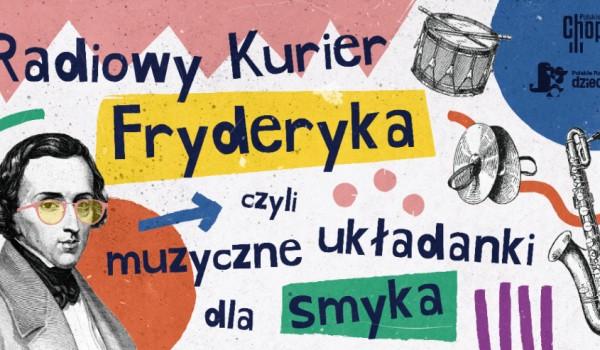 Going. | Radiowy Kurier Fryderyka. Muzyczne układanki dla dzieci - Teatr Wielki - Opera Narodowa