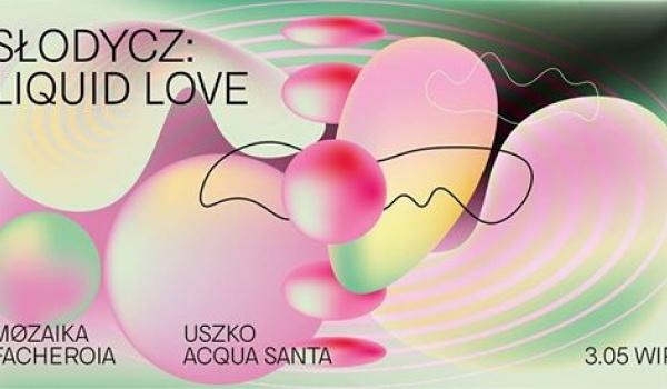 Going. | Słodycz #3: Liquid Love - WIR
