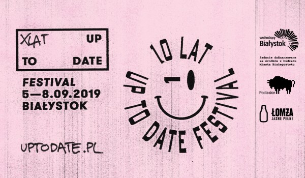 Going. | Up To Date Festival 2019: X Edycja - Up To Date Festival