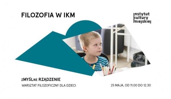 Going.   ZMYŚLne rządzenie - warsztat dla dzieci   Filozofia w IKM - Instytut Kultury Miejskiej