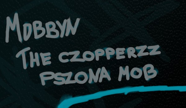 Going.   Mobbyn / the Czopperzz / Pszona Mob - Zet Pe Te
