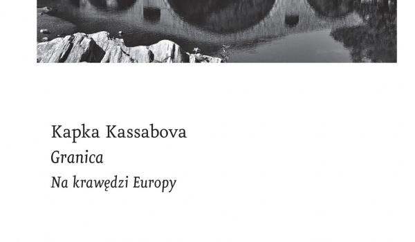 Going. | Granica. Na krawędzi Europy / Spotkanie z Kapką Kassabovą - Centrum Kultury ZAMEK w Poznaniu
